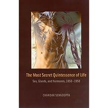 The Most Secret Quintessence of Life: Sex, Glands, and Hormones, 1850-1950