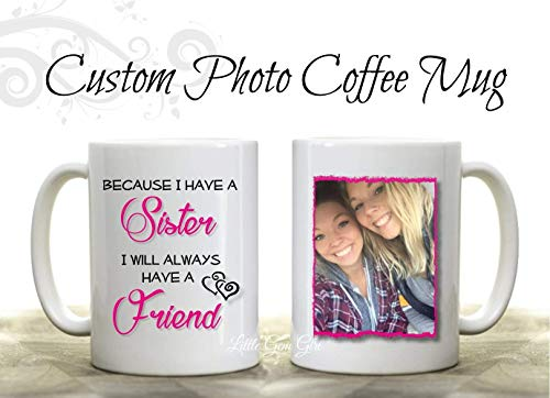 Custom Photo Coffee Mug Sister Best Friend Ceramic 15 oz Coffee Cup - Personalized with Your Picture - Sisters Quote Gifts