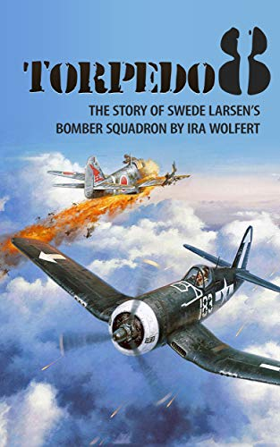 - Torpedo 8 (Annotated): The Story of Swede Larsen's Bomber Squadron