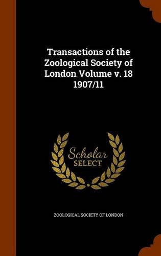 Read Online Transactions of the Zoological Society of London Volume v. 18 1907/11 ebook