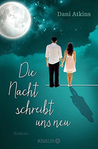 Die Nacht schreibt uns neu: Roman Broschiert – 17. Dezember 2015 Dani Atkins Dr. Birgit Moosmüller Knaur TB 3426517698
