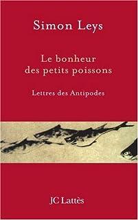 Le bonheur des petits poissons : lettres des Antipodes, Leys, Simon