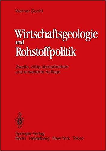 Book Wirtschaftsgeologie und Rohstoffpolitik: Untersuchung, Erschließung, Bewertung, Verteilung und Nutzung mineralischer Rohstoffe