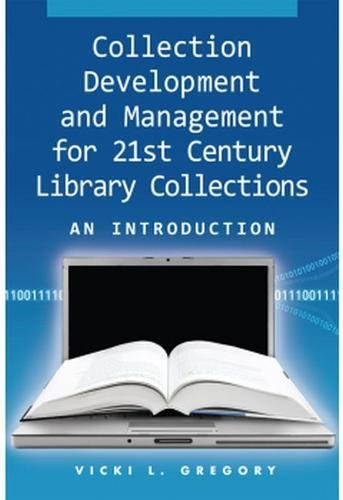 Collection Development and Management for 21st Century Library Collections: An Introduction