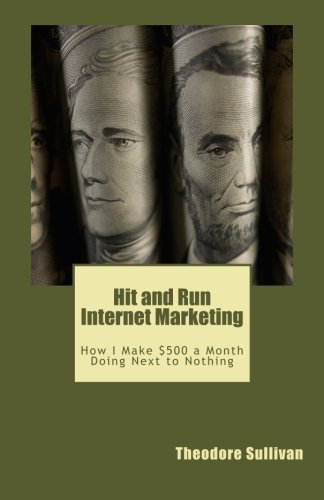 41NJzGjKHcL - Hit and Run Internet Marketing: How I make $500 a month with a few hours of work