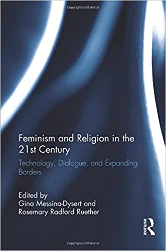 feminism and religion in the st century technology dialogue  feminism and religion in the 21st century technology dialogue and expanding borders 1st edition