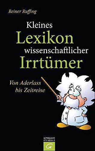 Kleines Lexikon wissenschaftlicher Irrtümer: Von Aderlass bis Zeitreise