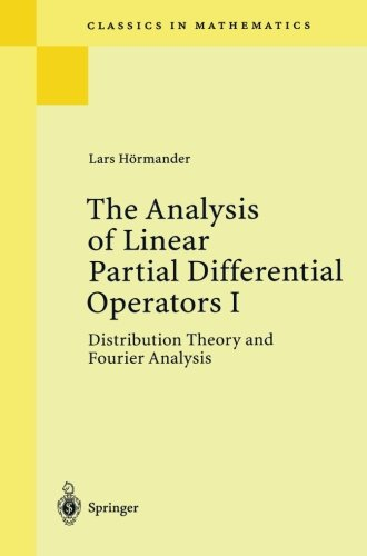 The Analysis of Linear Partial Differential Operators I: Distribution Theory and Fourier Analysis (Classics in Mathemati