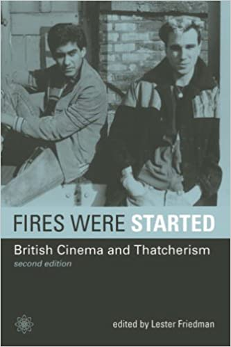 Fires Were Started: British Cinema and Thatcherism