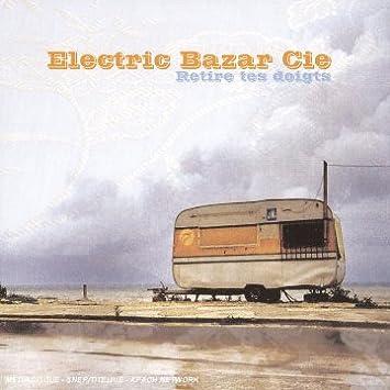 Electric Bazar Cie - Retire tes doigts - Amazon.com Music