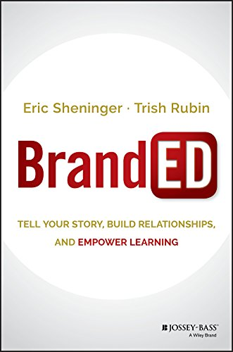 BrandED: Tell Your Story, Build Relationships, and Empower Learning from JOSSEY BASS