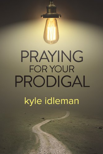 Praying for Your Prodigal by [Idleman, Kyle]