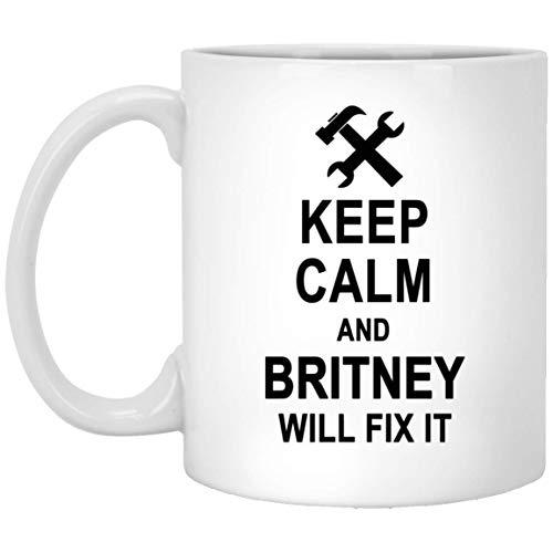 Keep Calm And Britney Will Fix It Coffee Mug Large - Happy Birthday Gag Gifts for Britney Men Women - Halloween Christmas Gift Ceramic Mug Tea Cup White 11 Oz -