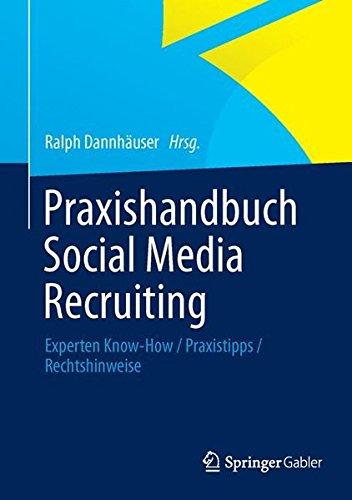 Praxishandbuch Social Media Recruiting: Experten Know-How / Praxistipps / Rechtshinweise Gebundenes Buch – 22. November 2013 Ralph Dannhäuser Springer Gabler 3658018437 Betriebswirtschaft