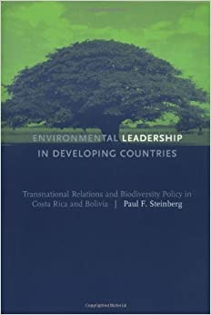 Book Environmental Leadership in Developing Countries: Transnational Relations and Biodiversity Policy in Costa Rica and Bolivia (American and Comparative Environmental Policy)