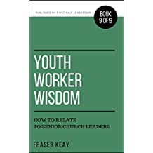 Youth Worker Wisdom: How to Relate to Senior Church Leaders (Book 9)