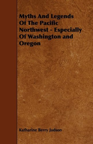 Read Online Myths And Legends Of The Pacific Northwest - Especially Of Washington and Oregon ebook