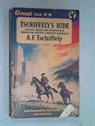 'TSCHIFFELY''S RIDE. 10,000 MILES ON HORSEBACK THROUGH SOUTH AND NORTH AMERICA.'