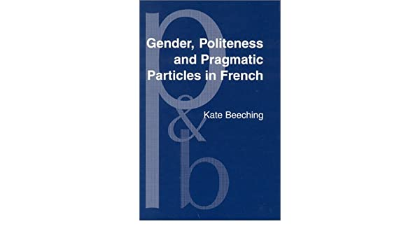 gender politeness and pragmatic particles in french beeching kate