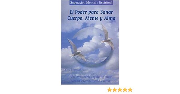 El Poder Para Sanar La Mente El Cuerpo Y El Alma Lombard Susy 9789706061393 Books