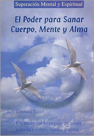 El Poder Para Sanar La Mente El Cuerpo Y El Alma Lombard Susy 9789706061393 Amazon Com Books