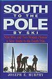 South to the Pole by Ski, Joseph E. Murphy, 094340049X