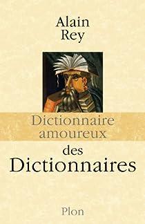 Dictionnaire amoureux des dictionnaires par Rey