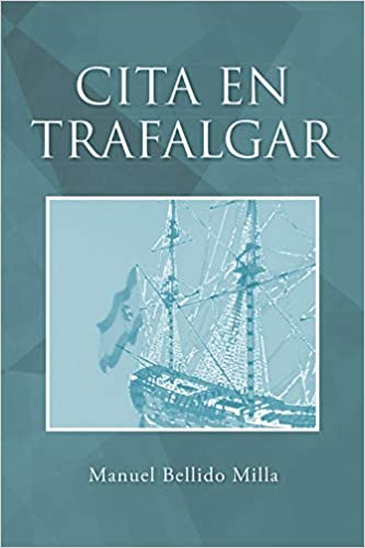 Cita en Trafalgar: Amazon.es: Manuel Bellido Milla: Libros