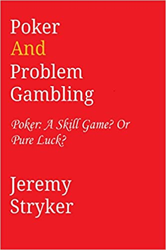 Book Poker and Problem Gambling: Poker: Skill Game? Or Pure Luck?