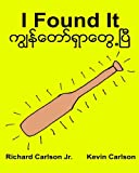 I Found It : Children's Picture Book English-Myanmar/Burmese (Bilingual Edition) (www.rich.center)