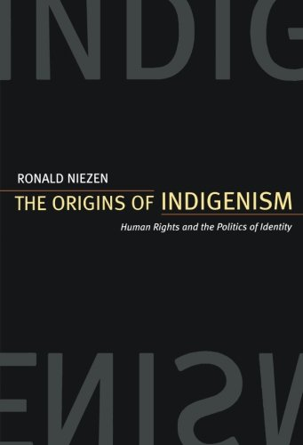 The Origins of Indigenism: Human Rights and the Politics of Identity