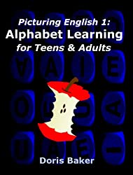 Picturing English 1: Alphabet Learning for Teens & Adults (English Edition)