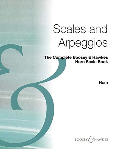 The Complete Boosey & Hawkes Scale Book Book Scales and Arpeggios Horn