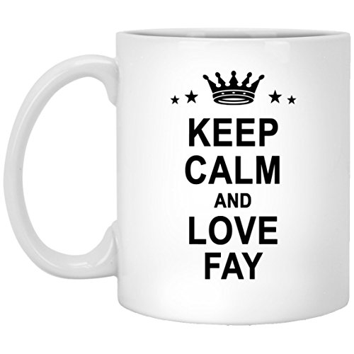 Fay Name Gifts - Keep Calm And Love Fay Coffee Tea Mug - Personalized Unique Gift For Men Women Birthday Christmas Gag Gift Tea Cup White Ceramic 11oz]()