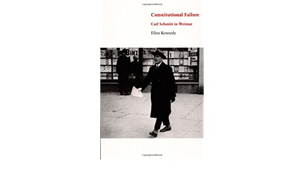 Constitutional Failure: Carl Schmitt in Weimar