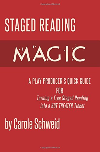 Staged Reading Magic, A Play Producer's Quick Guide for Turning a Free Staged Reading into a Hot Theater (Hot Ticket)