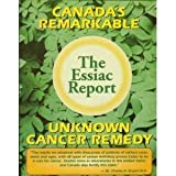 The Essiac Report : Canada's Remarkable Unknown Cancer Remedy, Thomas, Richard, 0963981803