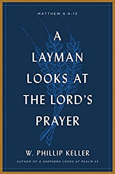 A Layman Looks at the Lord's Prayer by [Keller, W. Phillip]