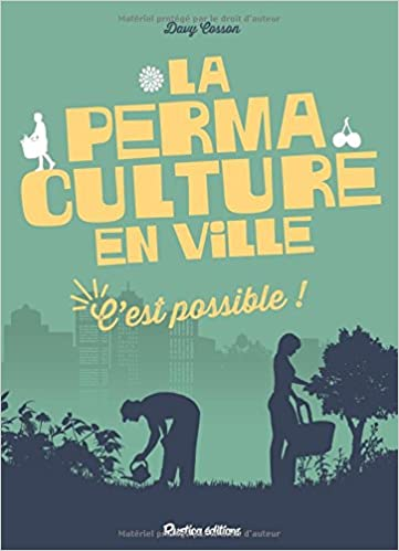 Guide de la permaculture en ville : C'est possible ! - Davy Cosson (2017) sur Bookys