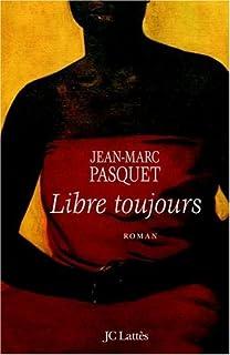 Libre toujours : roman, Pasquet, Jean-Marc