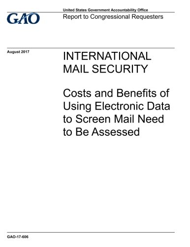 INTERNATIONAL MAIL SECURITY: Costs and Benefits of Using Electronic Data to Screen Mail Need to Be - International Cost Mail Of