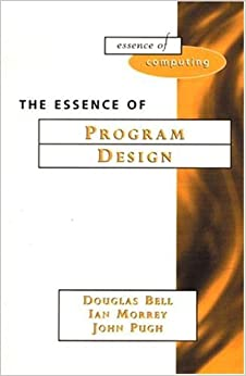 Book Essence of Program Design by Bell Douglas Morrey Ian Pugh John (1997-05-15)