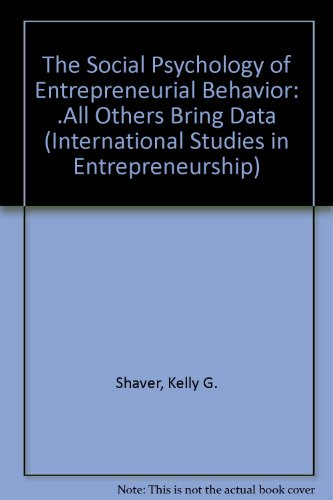 The Social Psychology of Entrepreneurial Behavior: ...All Others Bring Data (International Studies in Entrepreneurship)