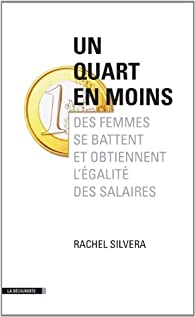 Un quart en moins : Des femmes se battent pour en finir avec les inégalités de salaires par Rachel Silvera