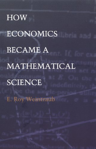 How Economics Became a Mathematical Science (Science and Cultural Theory)