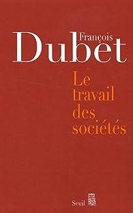 Le travail des sociétés par François Dubet
