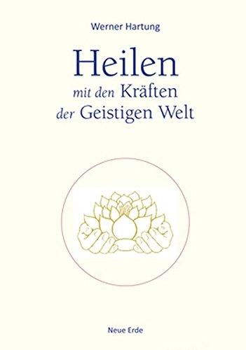 Heilen mit den Kräften der Geistigen Welt Taschenbuch – 11. Dezember 2017 Werner Hartung Neue Erde 3890607381 Grenzwissenschaften