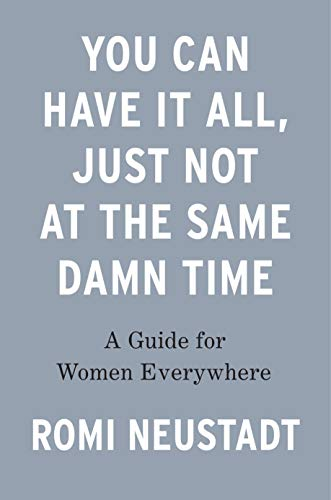 Book cover from You Can Have It All, Just Not at the Same Damn Time: A Guide for Women Everywhere by Romi Neustadt