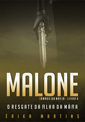 Malone - O resgate da filha da Máfia (Irmãos da Máfia Livro 4)