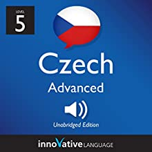 Learn Czech - Level 5: Advanced Czech, Volume 1: Lessons 1-25 Audiobook by  Innovative Language Learning LLC Narrated by  CzechClass101.com